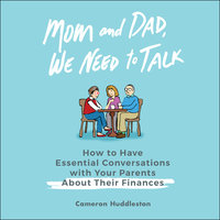 Mom and Dad, We Need to Talk: How to Have Essential Conversations With Your Parents About Their Finances - Cameron Huddleston