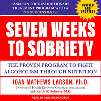 Seven Weeks to Sobriety: The Proven Program to Fight Alcoholism Through Nutrition - Joan Matthews Larson