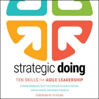 Strategic Doing: Ten Skills for Agile Leadership - Janyce Fadden, Nancy Franklin, Scott Hutcheson, Edward Morrison, Elizabeth Nilsen