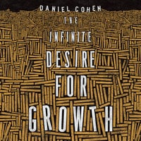 The Infinite Desire for Growth - Daniel Cohen