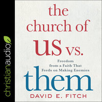 The Church of Us vs. Them: Freedom From a Faith That Feeds on Making Enemies - David Fitch