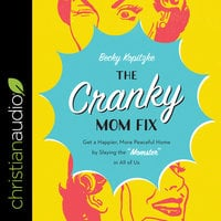 The Cranky Mom Fix: Get a Happier, More Peaceful Home by Slaying the 'Momster' in All of Us - Becky Kopitzke