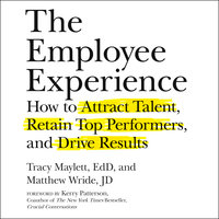 The Employee Experience: How to Attract Talent, Retain Top Performers and Drive Results - Tracy Maylett, Matthew Wride