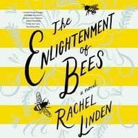 The Enlightenment of Bees - Rachel Linden