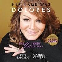 Her Name Was Dolores - Pete Salgado