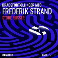 Genåbnede kriminalsager med Frederik Strand - Store Russer - Moxstory Aps