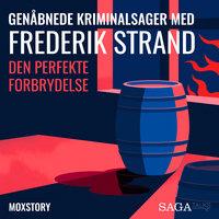 Genåbnede kriminalsager med Frederik Strand - Den perfekte forbrydelse - Moxstory Aps