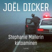 Stephanie Mailerin katoaminen - Joël Dicker
