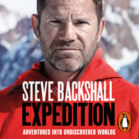 Expedition: Adventures into Undiscovered Worlds - Steve Backshall