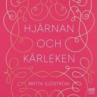 Hjärnan och kärleken - Britta Sjöström