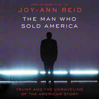 The Man Who Sold America: Trump and the Unraveling of the American Story - Joy-Ann Reid