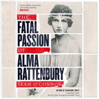 The Fatal Passion of Alma Rattenbury - Sean O'Connor