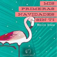 Mis primeras navidades sin ti - dramatizado - Monica Arana Carranza