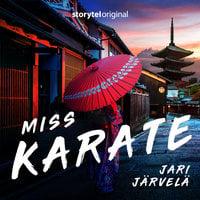 Miss Karate - K1 jakso 7 - Jari Järvelä
