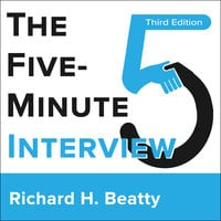 The Five-Minute Interview 3rd Edition - Richard H. Beatty