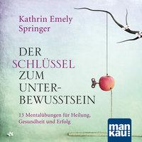 Der Schlüssel zum Unterbewusstsein - Kathrin Emely Holzapfel-Springer