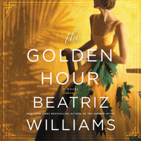 The Golden Hour: A Novel - Beatriz Williams