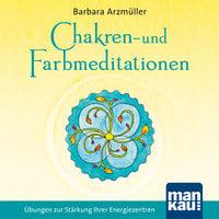 Chakren- und Farbmeditationen - Barbara Arzmüller