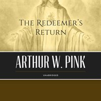 The Redeemer's Return - Arthur W. Pink