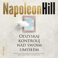 Odzyskaj kontrolę nad swoim umysłem - Napoleon Hill