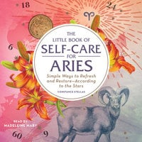 The Little Book of Self-Care for Aries: Simple Ways to Refresh and Restore- According to the Stars - Constance Stellas