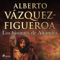 Los bisontes de Altamira - Alberto Vázquez-Figueroa