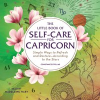 The Little Book of Self-Care for Capricorn: Simple Ways to Refresh and Restore- According to the Stars - Constance Stellas