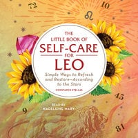 The Little Book of Self-Care for Leo: Simple Ways to Refresh and Restore- According to the Stars - Constance Stellas