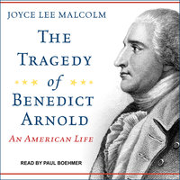 The Tragedy of Benedict Arnold - Joyce Lee Malcolm