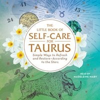 The Little Book of Self-Care for Taurus: Simple Ways to Refresh and Restore- According to the Stars - Constance Stellas