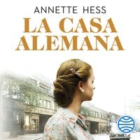 La casa alemana - Annette Hess