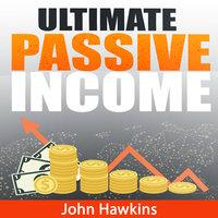 Ultimate Passive Income - John Hawkins