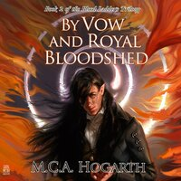 By Vow and Royal Bloodshed - M.C.A. Hogarth