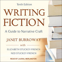 Writing Fiction - Janet Burroway,Elizabeth Stuckey-French,Ned Stuckey-French