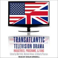 Transatlantic Television Drama - Matt Hills,Michele Hilmes,Roberta Pearson