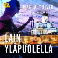 Lain yläpuolella - Marja Toivio