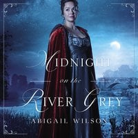 Midnight on the River Grey - Abigail Wilson