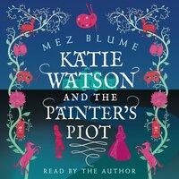 Katie Watson and the Painter's Plot - Mez Blume