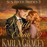 Mail Order Bride: A Bride for Ethan - Karla Gracey