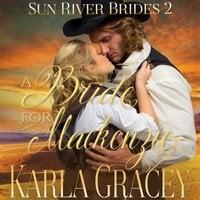 Mail Order Bride: A Bride for Mackenzie - Karla Gracey