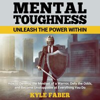 Mental Toughness: Unleash the Power Within - Kyle Faber
