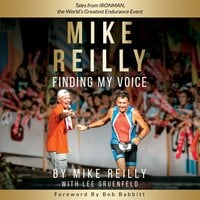 Finding My Voice: Tales from Ironman, the World's Greatest Endurance Event - Lee Gruenfeld,Mike Reilly