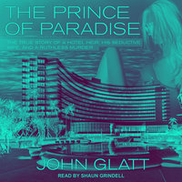 The Prince of Paradise: The True Story of a Hotel Heir, His Seductive Wife, and a Ruthless Murder - John Glatt