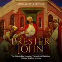 Prester John: The History of the Legendary Patriarch and His Fabled Christian Kingdom in Africa