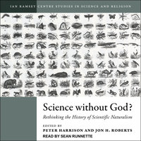 Science Without God?: Rethinking the History of Scientific Naturalism - Peter Harrison,Jon H. Roberts