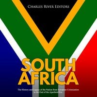 South Africa: The History and Legacy of the Nation from European Colonization to the End of the Apartheid Era - Charles River Editors