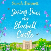 Spring Skies Over Bluebell Castle - Sarah Bennett