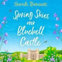 Spring Skies Over Bluebell Castle - Sarah Bennett