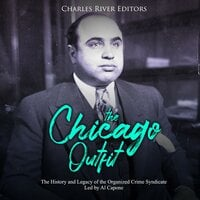 The Chicago Outfit: The History and Legacy of the Organized Crime Syndicate Led by Al Capone - Charles River Editors