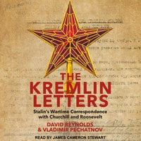 The Kremlin Letters: Stalin's Wartime Correspondence with Churchill and Roosevelt - David Reynolds, Vladimir Pechatnov